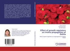 Bookcover of Effect of growth regulators on invitro propagation of Dahlia