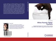 "Bookcover of When Parents ""Bully"" Teachers"
