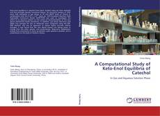Bookcover of A Computational Study of Keto-Enol Equilibria of Catechol