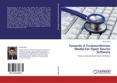 Bookcover of Towards A Trustworthiness Model For Open Source Software