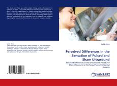 Bookcover of Perceived Differences in the Sensation of Pulsed and Sham Ultrasound