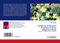 Bookcover of Studies on Antioxidant Properties of Some Indigenous Plants