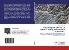 Buchcover von Physiological Effects Of Natural Honey On Wounds In Animals