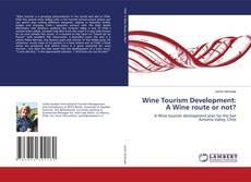 Portada del libro de Wine Tourism Development: A Wine route or not?