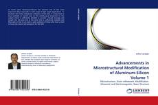 Bookcover of Advancements in Microstructural Modification of Aluminum-Silicon Volume 1