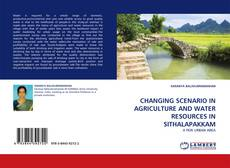 Buchcover von CHANGING SCENARIO IN AGRICULTURE AND WATER RESOURCES IN SITHALAPAKKAM