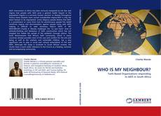 Bookcover of WHO IS MY NEIGHBOUR?