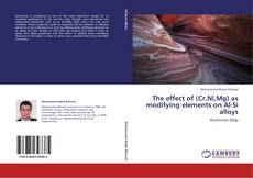 The effect of (Cr,Ni,Mg) as modifying elements on Al-Si alloys kitap kapağı