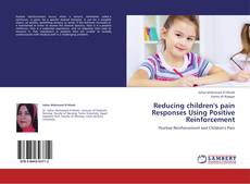 Bookcover of Reducing children's pain Responses Using Positive Reinforcement