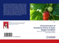 Copertina di Characterisation of Strawberry Aroma at Super Oxygen Condition
