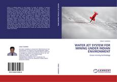 Bookcover of WATER JET SYSTEM FOR MINING UNDER INDIAN ENVIRONMENT