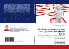 Bookcover of Multipath Routing Using Max Flow Algorithms For Internet Traffic