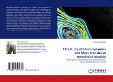 Copertina di CFD study of Fluid dynamics and Mass Transfer in membrane module