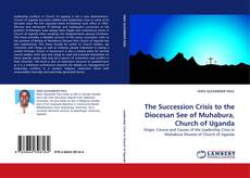 Buchcover von The Succession Crisis to the Diocesan See of Muhabura, Church of Uganda