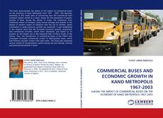 Copertina di COMMERCIAL BUSES AND ECONOMIC GROWTH IN KANO METROPOLIS 1967-2003