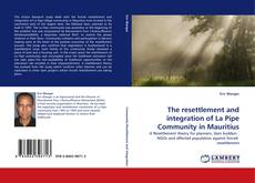 Bookcover of The resettlement and integration of La Pipe Community in Mauritius