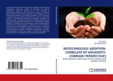 Bookcover of BIOTECHNOLOGY ADOPTION: CORRELATE OF UNIVERSITY-COMPANY PERSPECTIVES