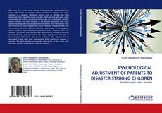 Bookcover of PSYCHOLOGICAL ADJUSTMENT OF PARENTS TO DISASTER STRIKING CHILDREN