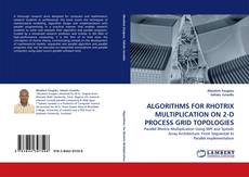Copertina di ALGORITHMS FOR RHOTRIX MULTIPLICATION ON 2-D PROCESS GRID TOPOLOGIES