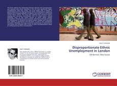 Bookcover of Disproportionate Ethnic Unemployment in London