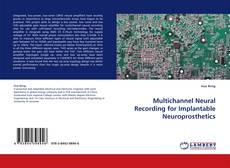 Bookcover of Multichannel Neural Recording for Implantable Neuroprosthetics