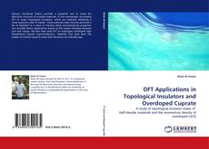 Bookcover of DFT Applications in Topological Insulators and Overdoped Cuprate