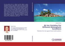 Bookcover of Air Ion Variation For Different Atmospheric Conditions