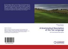 Couverture de A Grammatical Description of the Tee Language