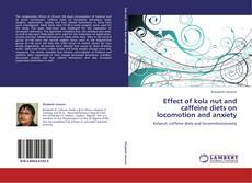 Bookcover of Effect of kola nut and caffeine diets on locomotion and anxiety