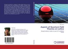Bookcover of Aspects of Quantum Field Theories on Lattice