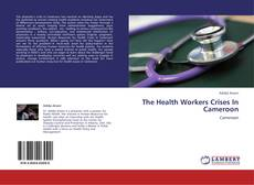 Buchcover von The Health Workers Crises In Cameroon
