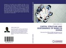 Bookcover of CAPITAL STRUCTURE AND PERFORMANCE OF BANKS IN GHANA