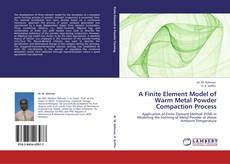 Bookcover of A Finite Element Model of Warm Metal Powder Compaction Process