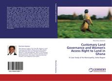 Customary Land Governance and Women's Access Right to Land in Ghana的封面