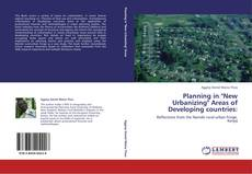 "Bookcover of Planning in ""New Urbanizing"" Areas of Developing countries:"