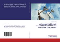 Advanced Problems & Solutions in  Antenna and Microstrip Filter Design kitap kapağı