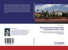 Bookcover of Socio-Economic Disparities in Guwahati City, India