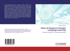 Bookcover of Roles of Output in Foreign Language Learning