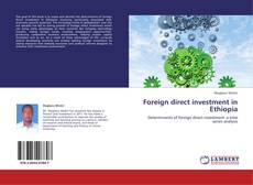 Foreign direct investment in Ethiopia kitap kapağı