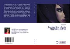 Bookcover of Confronting Islamic Ideologies in Iran