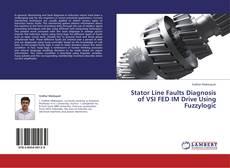 Copertina di Stator Line Faults Diagnosis of VSI FED IM Drive Using Fuzzylogic