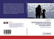 Buchcover von Psychologically controlling parents of anti-social emerging adults