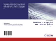Bookcover of The Effects of UK Taxation as a System on Society: