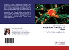 Bookcover of The positive branding of Islam