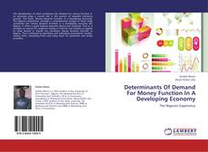 Bookcover of Determinants Of Demand For Money Function In A Developing Economy