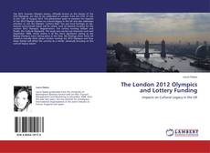 Bookcover of The London 2012 Olympics and Lottery Funding
