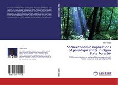 Socio-economic implications of paradigm shifts in Ogun State Forestry的封面