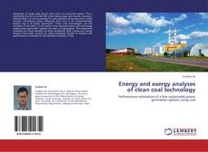 Bookcover of Energy and exergy analyses of clean coal technology