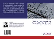 Portada del libro de Should Child Soldiers be Punished for War Crimes?