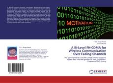 Bookcover of A Bi-Level FH-CDMA for Wireless Communication Over Fading Channels